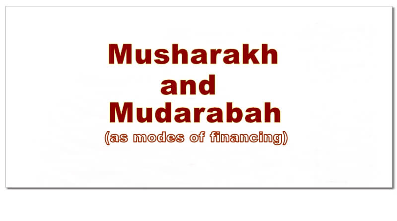 Musharakh and Mudarabah as modes of Financing – (Part ONE)